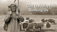 God is Always Seeking Us