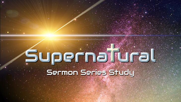 Supernatural (Sermon Series Study)